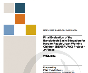 Final Evaluation of the Bangladesh Basic Education for Hard to Reach Urban Working Children (BEHTRUWC) Project — 2nd Phase | 2004–2014